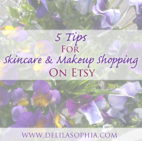 5 Tips fro Skincare and Makeup Shopping on Etsy - www.delilasophia.com
